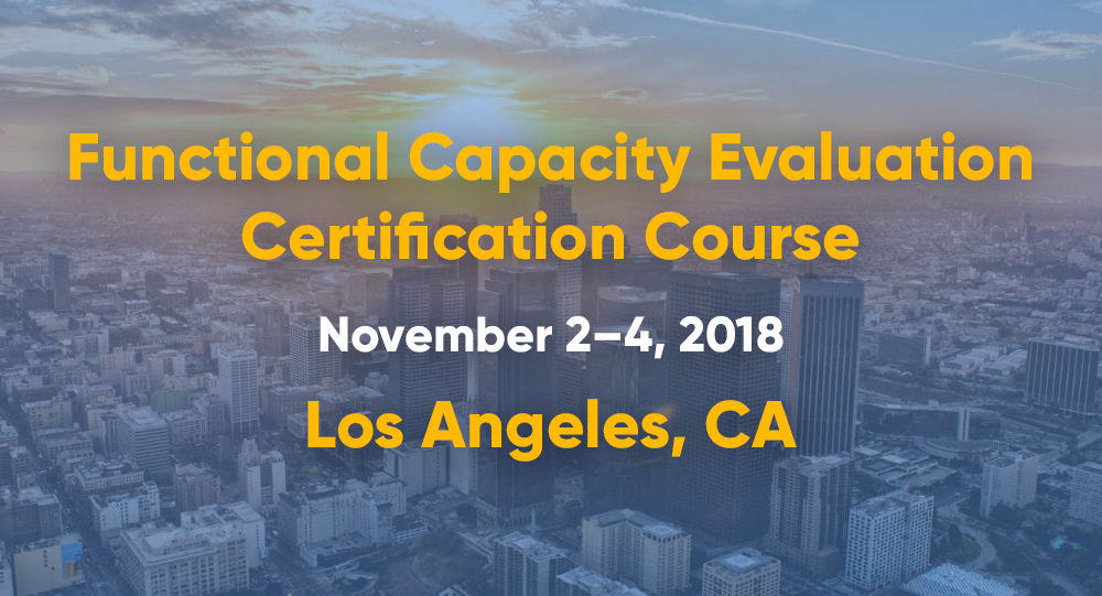 November 2-4 | Functional Capacity Evaluation Certification Course | Los Angeles, CA