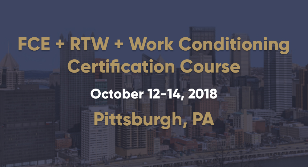October 12-14 | FCE + RTW + Work Conditioning Certification Course | Pittsburgh, PA